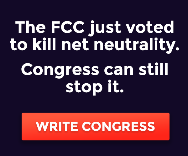 We are just weeks away from an FCC vote to kill net neutrality. Only Congress can stop it. Call Congress.